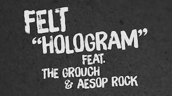 Felt feat. The Grouch Aesop Rock - Hologram video