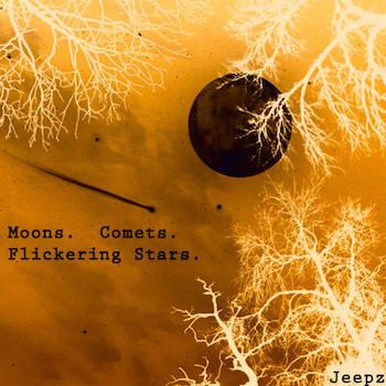Jeepz - Moons. Comets. Flickering Stars.