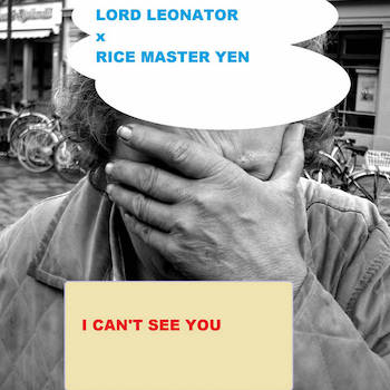 Lord Leonator x Rice Maser Yen - I Can t See You