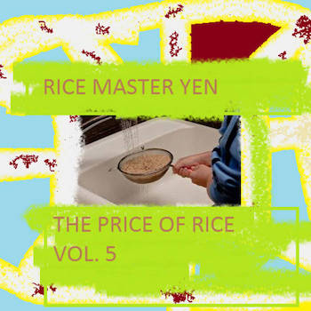 Rice Master Yen - The Price Of Rice Vol.5