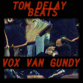 Tom Delay Beats - Vox Van Gundy