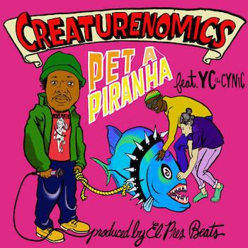 Creaturenomics feat. YC The Cynic - Pet A Piranha