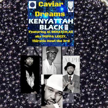 Kenyattah Black feat. AL Skratch, Poppa Leezy Thirstin Howl the 3rd - Caviar Dreams