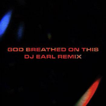 DJ EARL - GodBreathedOnThis RMX